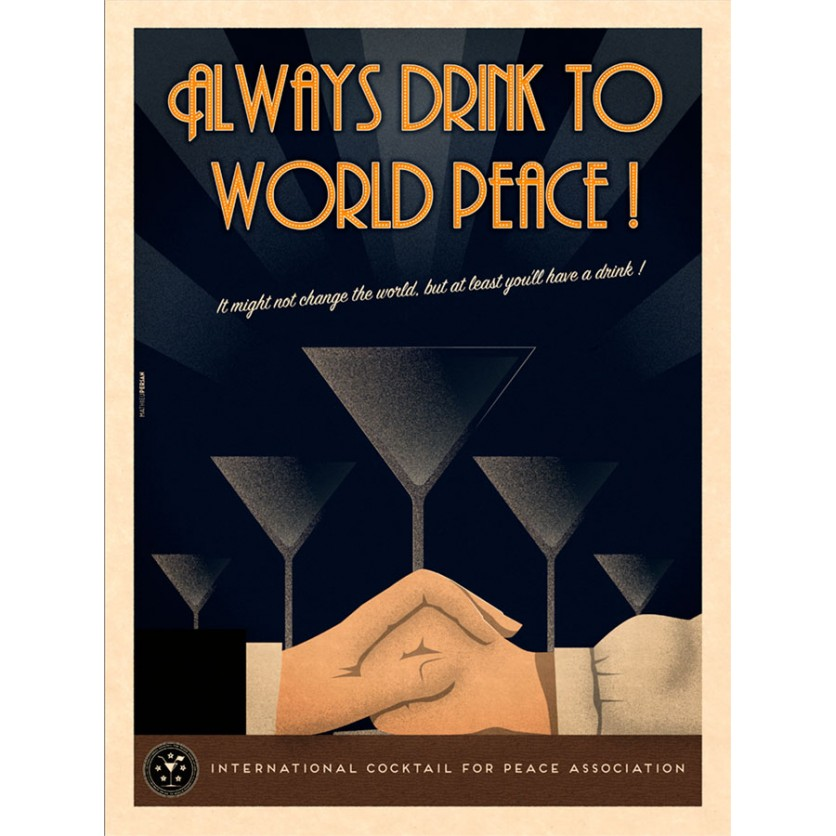 ALWAYS DRINK TO WORLD PEACE